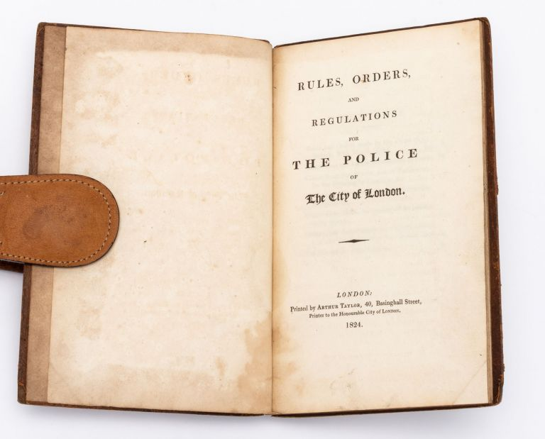 RULES, ORDERS, AND REGULATIONS FOR THE POLICE OF THE CITY OF LONDON