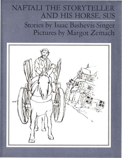 NAFTALI THE STORYTELLER AND HIS HORSE, SUS. Isaac Bashevis Singer, Margot Zemach.