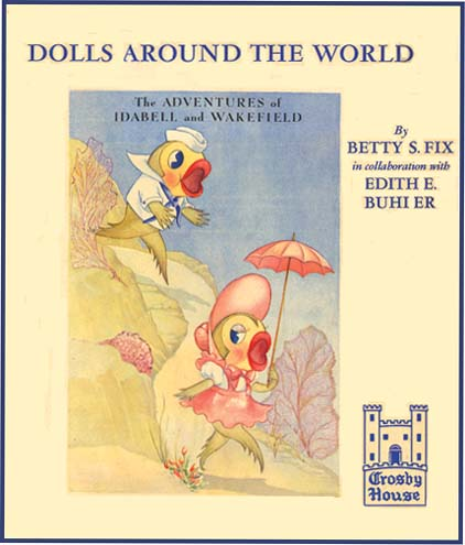 ADVENTURES OF IDABELL AND WAKEFIELD: Dolls Around The World. Betty Fix, Edith Buhler.