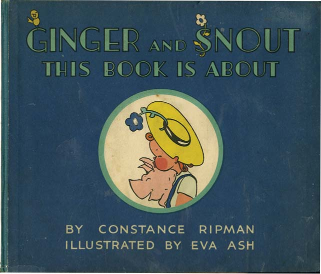 GINGER AND SNOUT THIS BOOK IS ABOUT. Constance Ripman, Eva Ash.