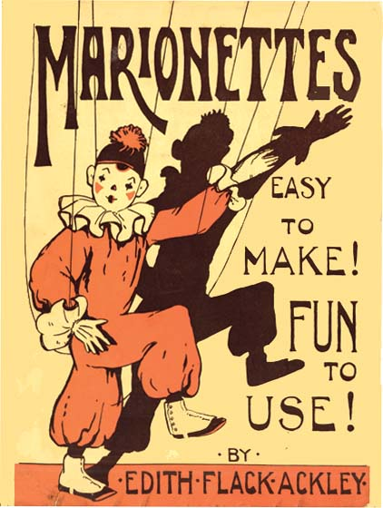 MARIONETTES: Easy to Make! Fun to Use! Edith Flack Ackley, Marjorie Flack.