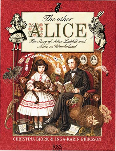 THE OTHER ALICE: THE STORY OF ALICE LIDDELL AND ALICE IN WONDERLAND. Christina Björk, Inga-Karin Eriksson, Lewis Carroll.