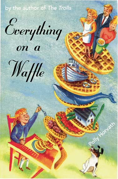 EVERYTHING ON A WAFFLE. Polly Horvath.