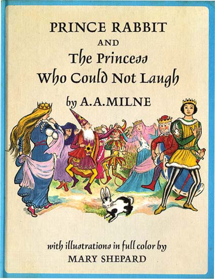 PRINCE RABBIT AND THE PRINCESS WHO COULD NOT LAUGH. A. A. Milne, Mary Shepard.