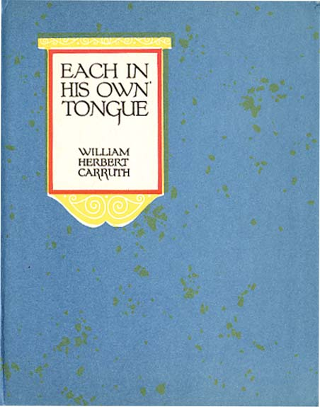 EACH IN HIS OWN TONGUE. William Herbert Carruth.