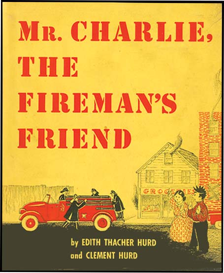 MR. CHARLIE, THE FIREMAN'S FRIEND. Edith Thacher Hurd, Clement Hurd.