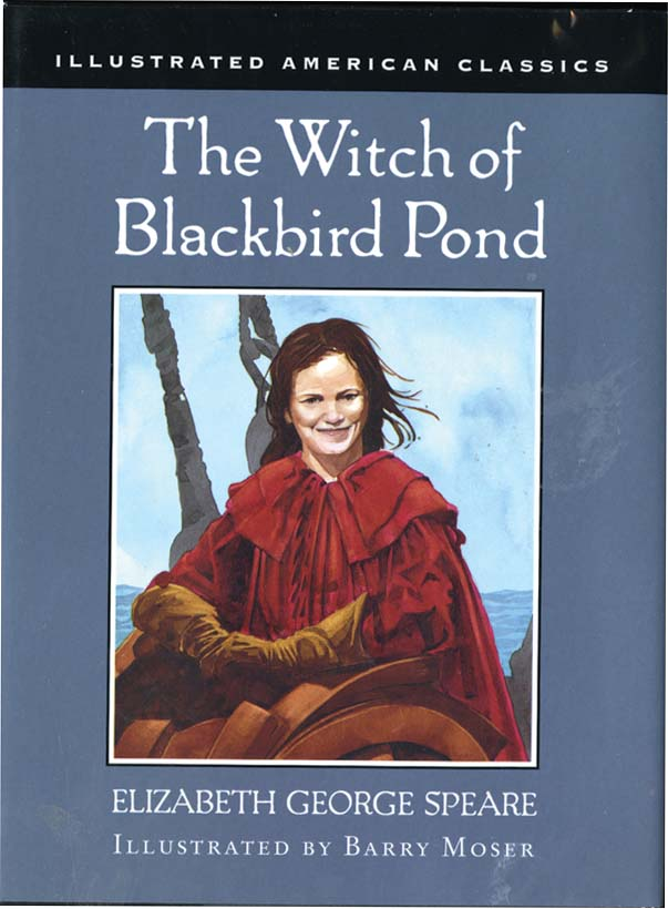 THE WITCH OF BLACKBIRD POND. Elizabeth George Speare, Barry Moser.