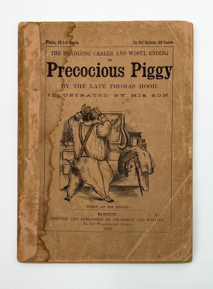 THE HEADLONG CAREER AND WOEFUL ENDING OF PRECOCIOUS PIGGY