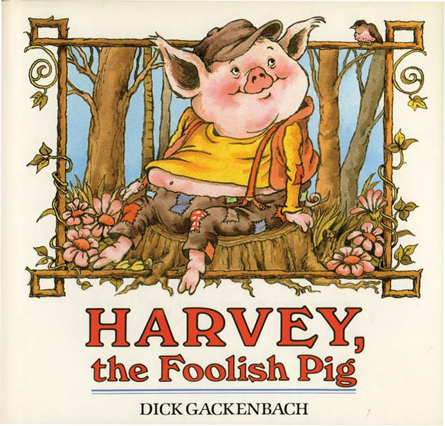 HARVEY THE FOOLISH PIG. Dick Glackenbach.