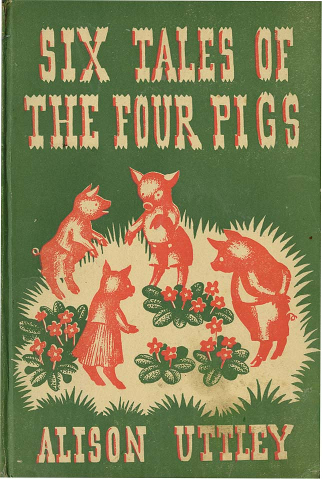 SIX TALES OF THE FOUR PIGS. Alison Uttley.
