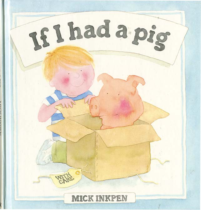 IF I HAD A PIG. Mick Inkpen.