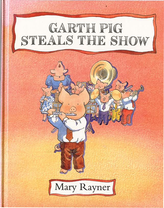 GARTH PIG STEALS THE SHOW. Mary Rayner.