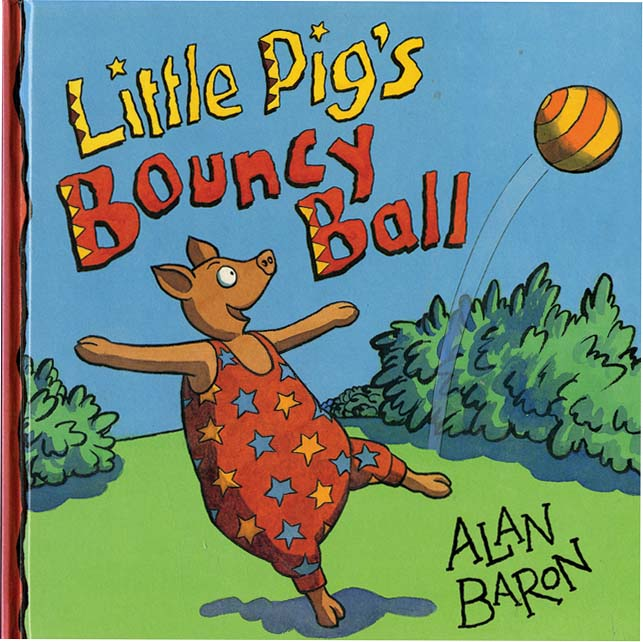 LITTLE PIG'S BOUNCY BALL. Alan Baron.