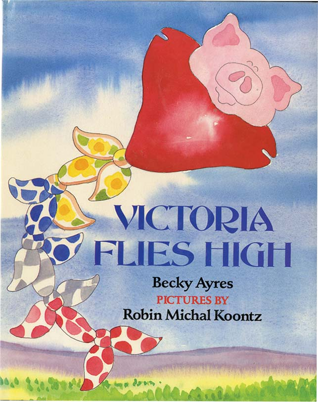 VICTORIA FLIES HIGH. Becky Ayres, Robin Michal Koontz.