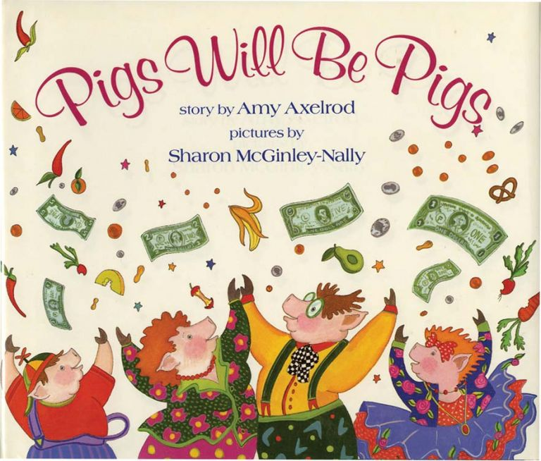 PIGS WILL BE PIGS. Amy Axelrod, Sharon McGinley-Nally.