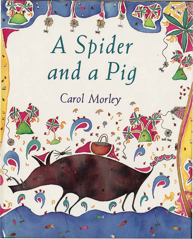 A SPIDER AND A PIG. Carol Morley.