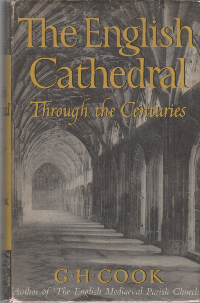 The English Cathedral Through the Centuries. G. H. COOK.