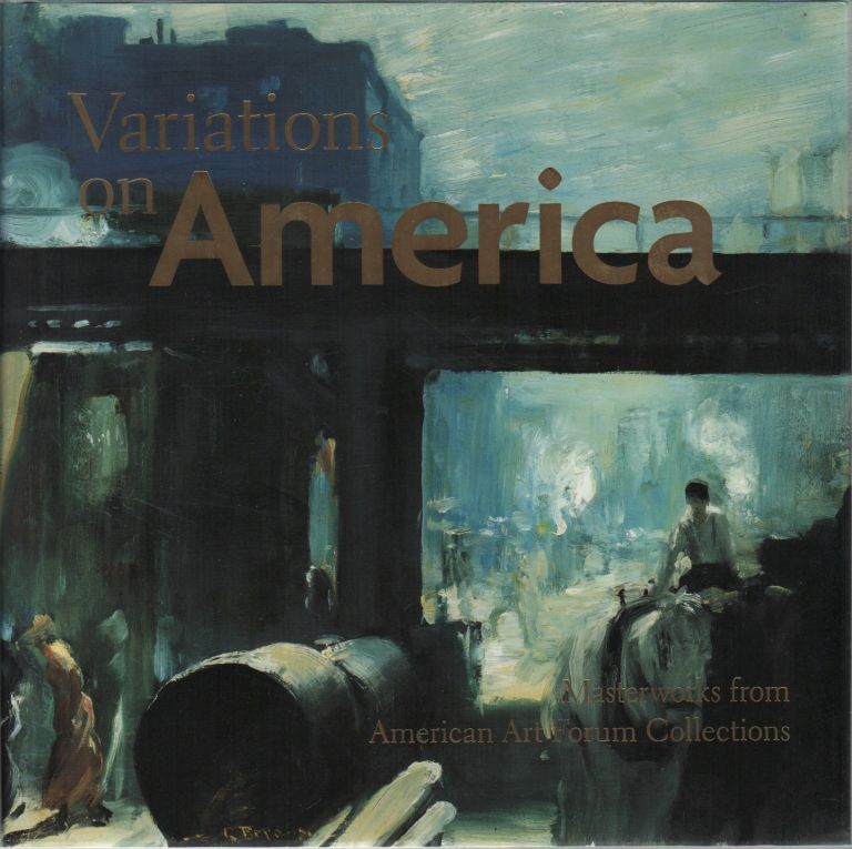 VARIATIONS ON AMERICA: Masterworks from American Art Forum Collections. George GURNEY.