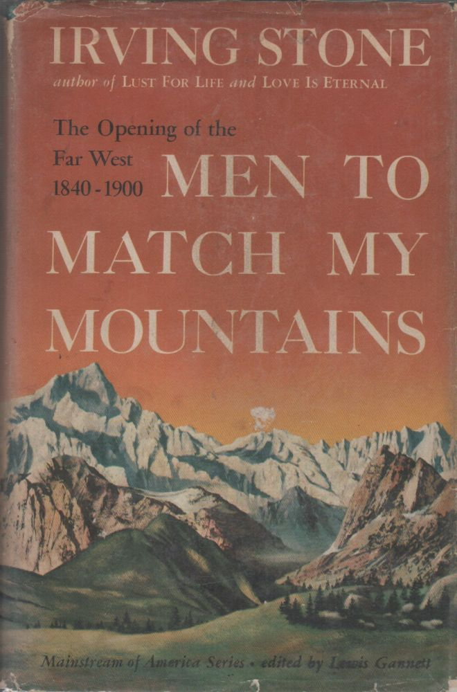 MEN TO MATCH MY MOUNTAINS: The Opening of the Far West 1840-1900. Irving STONE.