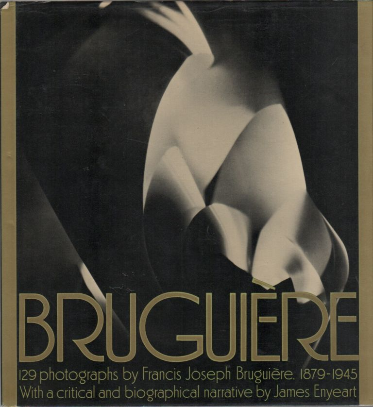 BRUGUIERE: His Photographs and His Life. James Enyeart, Francis Joseph BRUGUIERE.