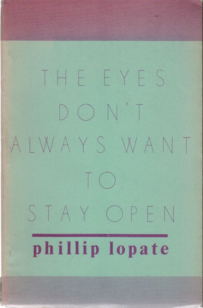 THE EYES DON'T ALWAYS WANT TO STAY OPEN: Poems and a Japanese Tale. Phillip LOPATE.