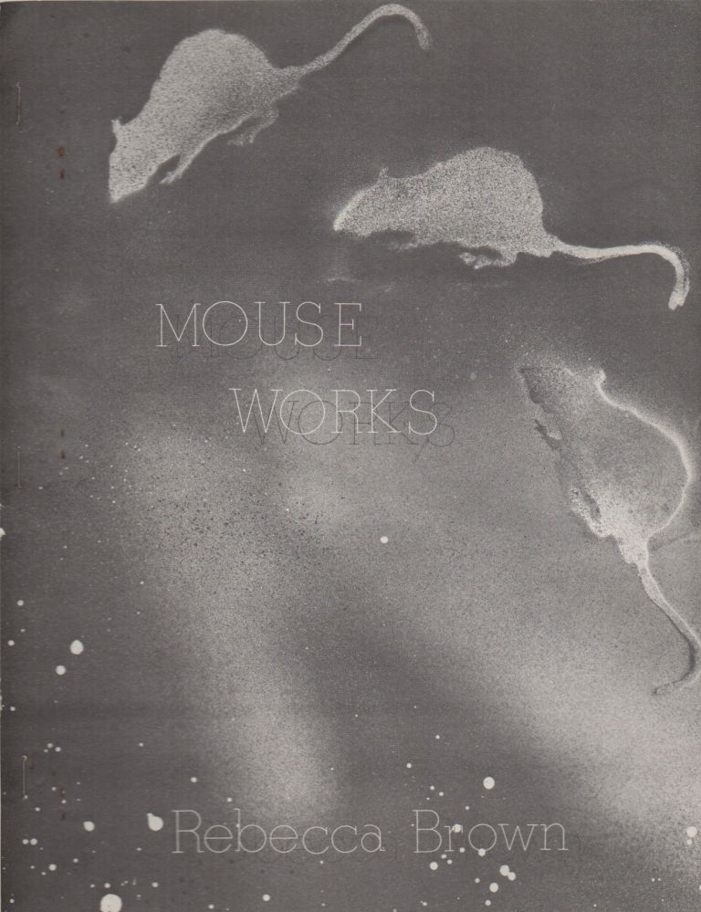 MOUSE WORKS. Rebecca BROWN.
