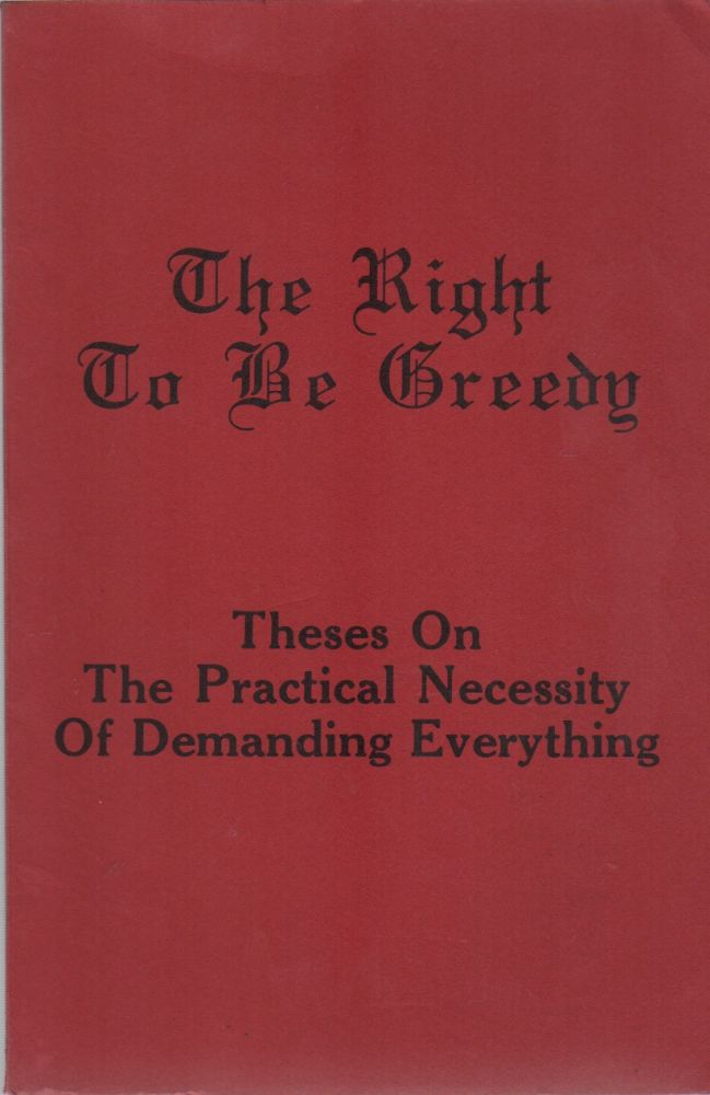 THE RIGHT TO BE GREEDY. Situationists, . For Ourselves, Bob Black, Preface, Pro-Situ.