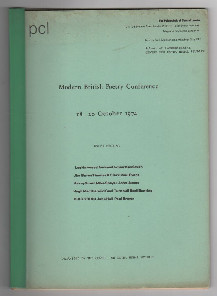 MODERN BRITISH POETRY CONFERENCE: 18-20 October 1974. Chris BROOKEMAN, Basil Bunting Paul Brown, Bill Griffiths, Lee Harwood, Organizer, Contributors.
