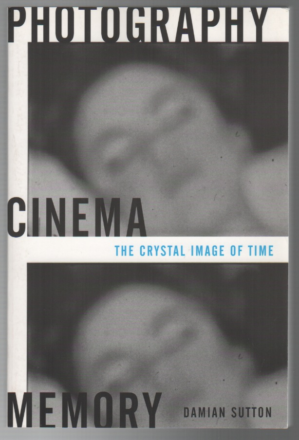 PHOTOGRAPHY, CINEMA, MEMORY: The Crystal Image of Time. Damian SUTTON.