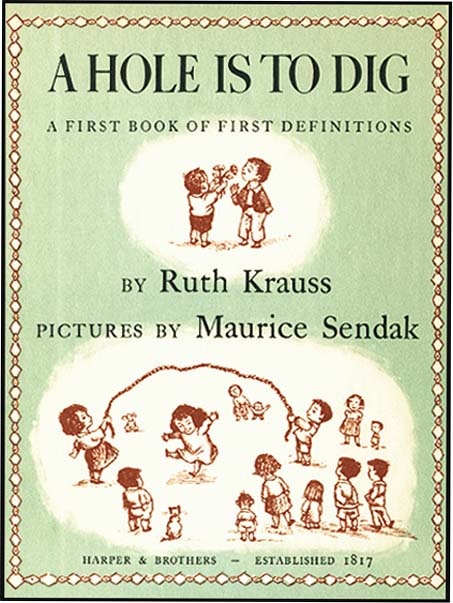 A HOLE IS TO DIG. Ruth Krauss, Maurice Sendak.