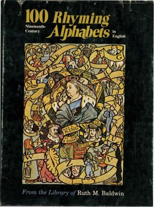 100 NINETEENTH CENTURY RHYMING ALPHABETS IN ENGLISH. Ruth Baldwin