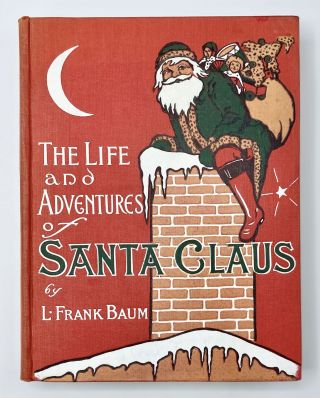 THE LIFE AND ADVENTURES OF SANTA CLAUS. L. Frank Baum, Mary Cowles Clark