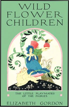 WILD FLOWER CHILDREN: The Little Playmates of the Fairies