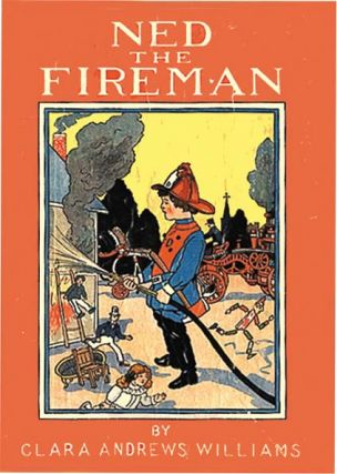NED THE FIREMAN. Clara Andrews Williams