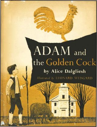 ADAM AND THE GOLDEN COCK. Alice Dalgliesh, Leonard Weisgard