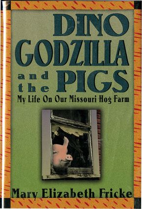 DINO GODZILLA AND THE PIGS: My Life On Our Missouri Hog Farm