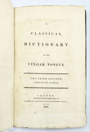 A CLASSICAL DICTIONARY OF THE VULGAR TONGUE. Francis Grose