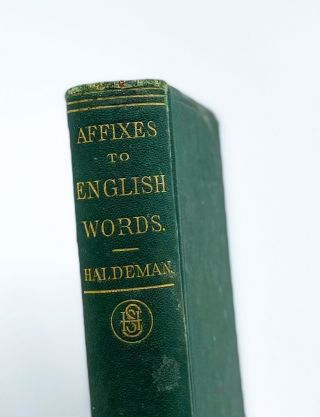 AFFIXES IN THEIR ORIGIN AND APPLICATION, EXHIBITING THE ETYMOLOGICAL STRUCTURE OF ENGLISH WORDS