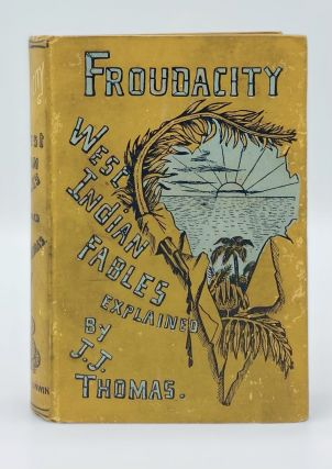 FROUDACITY: West Indian Fables by James Anthony Froude. J. J. Thomas, John Jacob Thomas